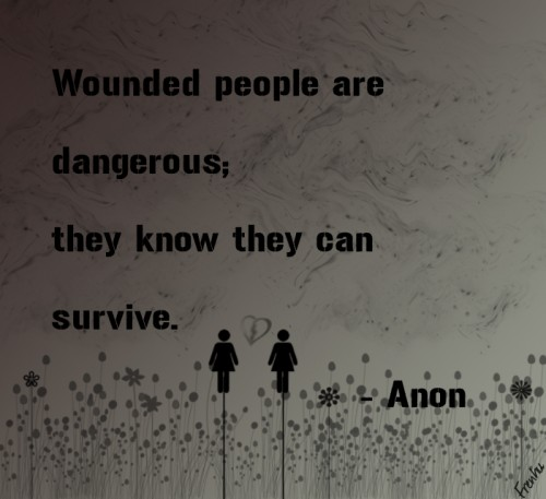 Wounded people are dangerous